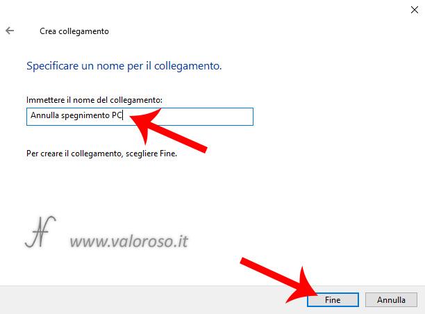 Annullare, evitare lo spegnimento del computer shutdown -a /a crea un collegamento sul desktop, immettere il nome del collegamento