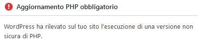 Aggiornamento PHP obbligatorio. WordPress ha rilevato sul tuo sito l'esecuzione di una versione non sicura di PHP.