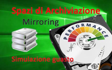 Spazi di Archiviazione, Windows 10, mirroring, performance, simulazione guasto hard disk, rottura ssd
