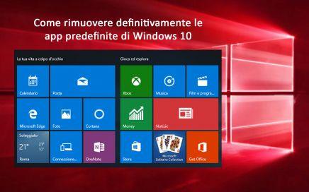 Windows 10, rimozione definitiva, app predefinite, app preinstallate, C:\Programmi\WindowsApps